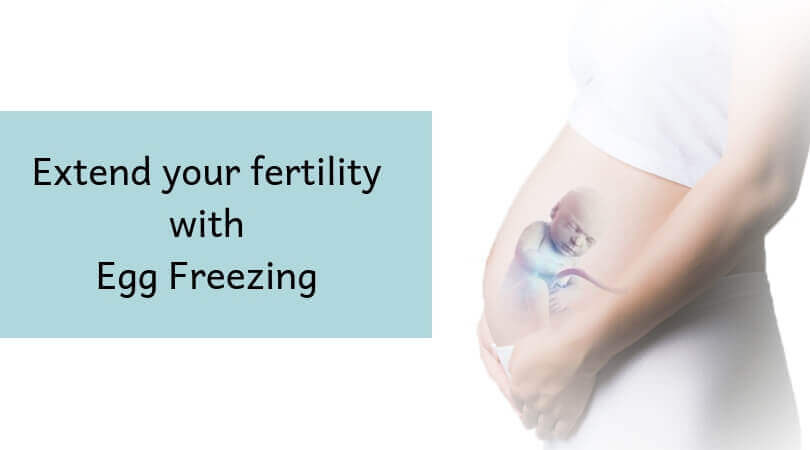 Extend your fertility with Egg Freezing
